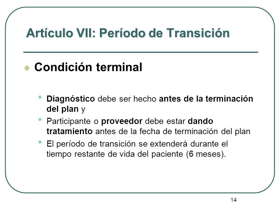 14 Artículo VII: Período de Transición Condición terminal Diagnóstico debe ser hecho antes de la terminación del plan y Participante o proveedor debe