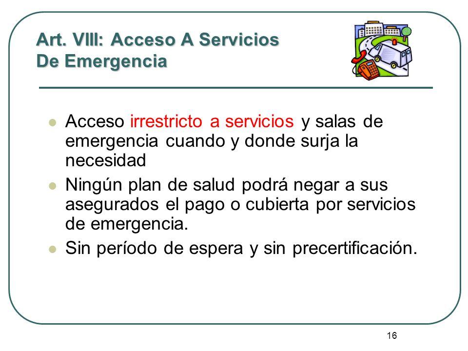 16 Art. VIII: Acceso A Servicios De Emergencia Acceso irrestricto a servicios y salas de emergencia cuando y donde surja la necesidad Ningún plan de s