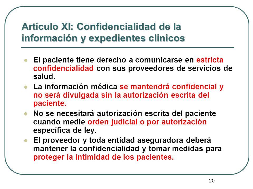 20 Artículo XI: Confidencialidad de la información y expedientes clinicos El paciente tiene derecho a comunicarse en estricta confidencialidad con sus