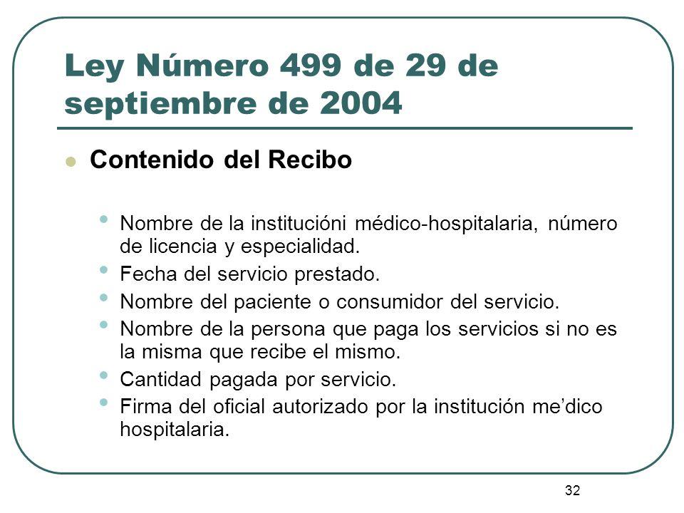 32 Ley Número 499 de 29 de septiembre de 2004 Contenido del Recibo Nombre de la institucióni médico-hospitalaria, número de licencia y especialidad. F