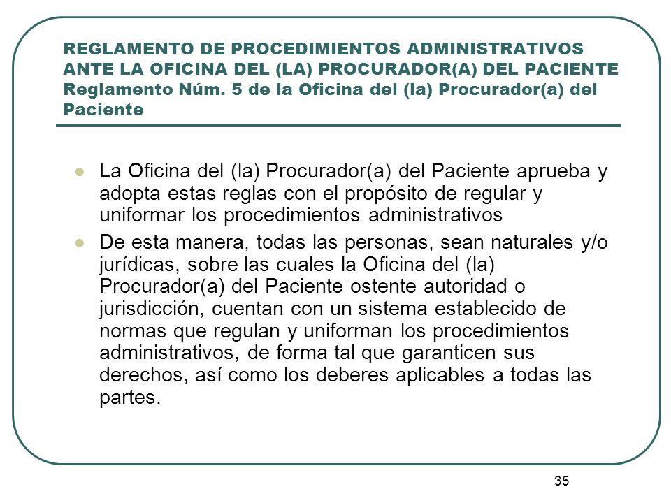 35 REGLAMENTO DE PROCEDIMIENTOS ADMINISTRATIVOS ANTE LA OFICINA DEL (LA) PROCURADOR(A) DEL PACIENTE Reglamento Núm. 5 de la Oficina del (la) Procurado