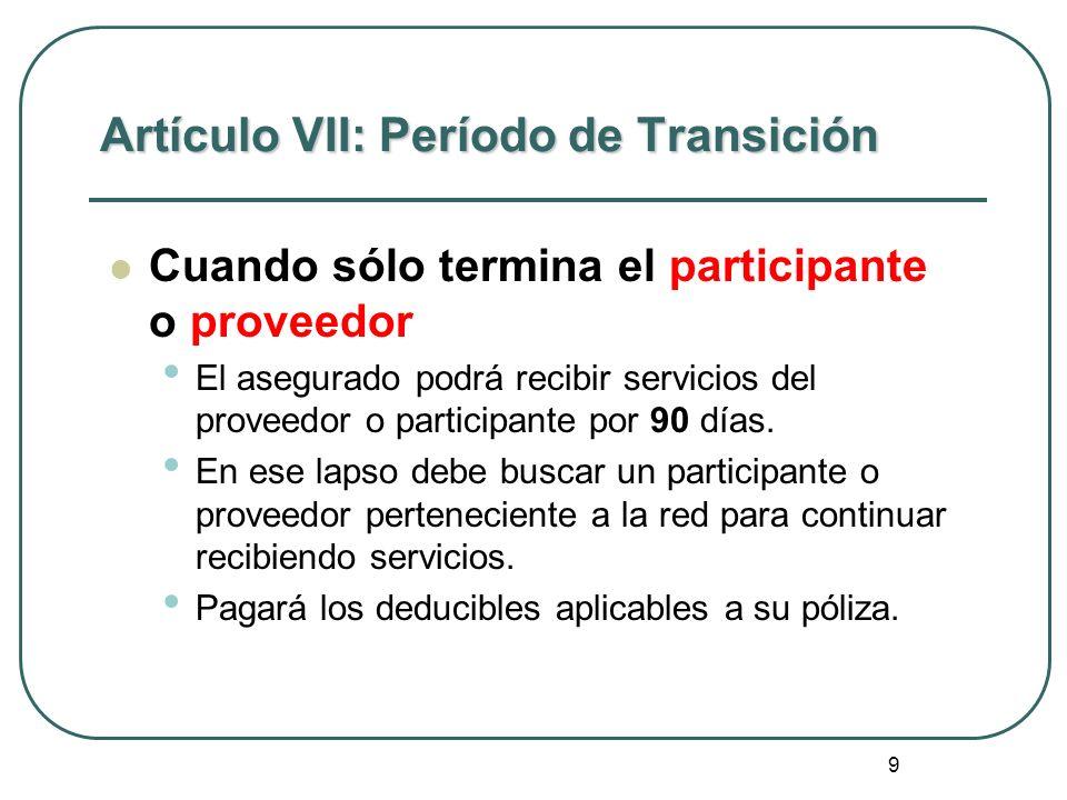 9 Artículo VII: Período de Transición Cuando sólo termina el participante o proveedor El asegurado podrá recibir servicios del proveedor o participant