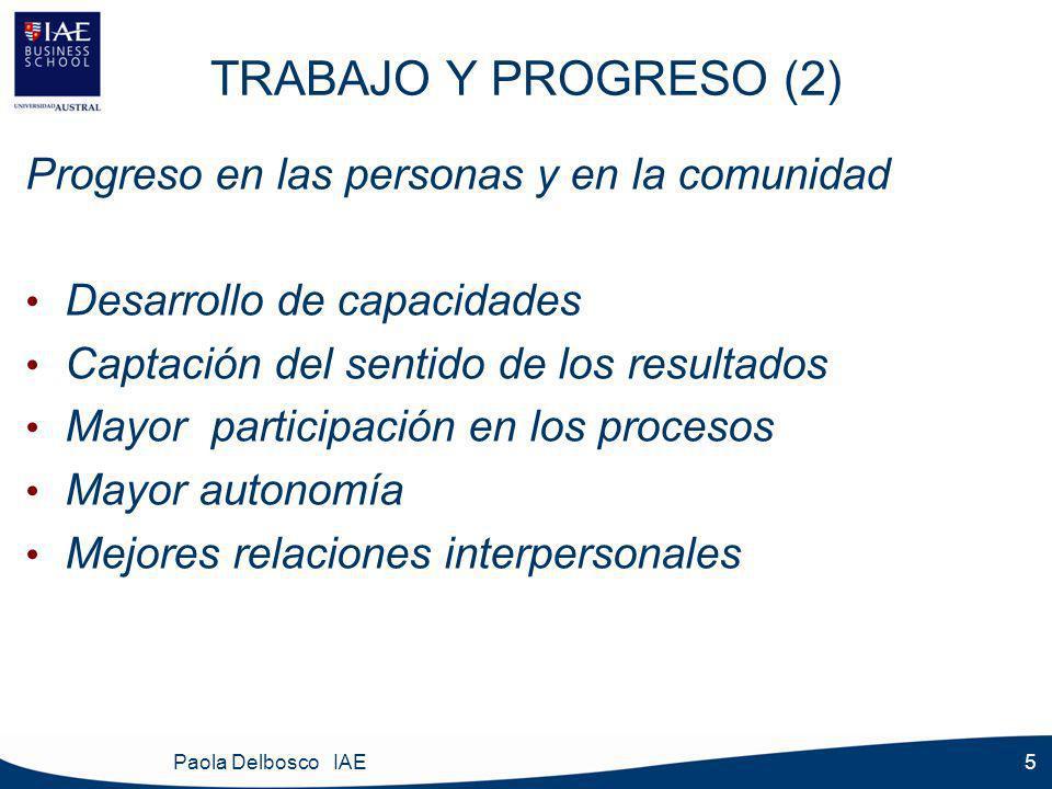 5 TRABAJO Y PROGRESO (2) Progreso en las personas y en la comunidad Desarrollo de capacidades Captación del sentido de los resultados Mayor participación en los procesos Mayor autonomía Mejores relaciones interpersonales