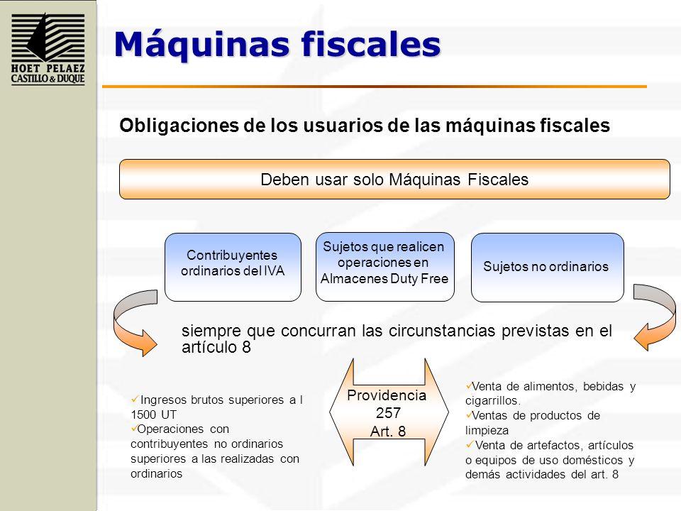 Máquinas fiscales Obligaciones de los usuarios de las máquinas fiscales Deben usar solo Máquinas Fiscales Contribuyentes ordinarios del IVA Sujetos qu