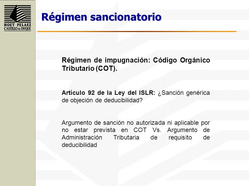 Régimen sancionatorio Régimen de impugnación: Código Orgánico Tributario (COT). Artículo 92 de la Ley del ISLR: ¿Sanción genérica de objeción de deduc
