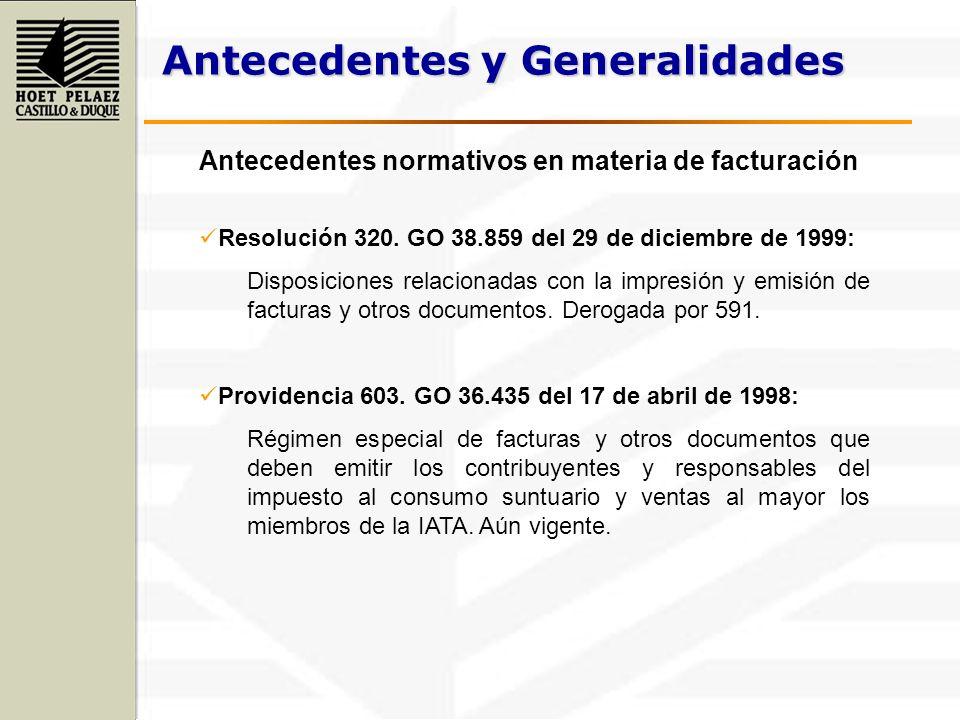 Antecedentes y Generalidades Antecedentes normativos en materia de facturación Resolución 320. GO 38.859 del 29 de diciembre de 1999: Disposiciones re