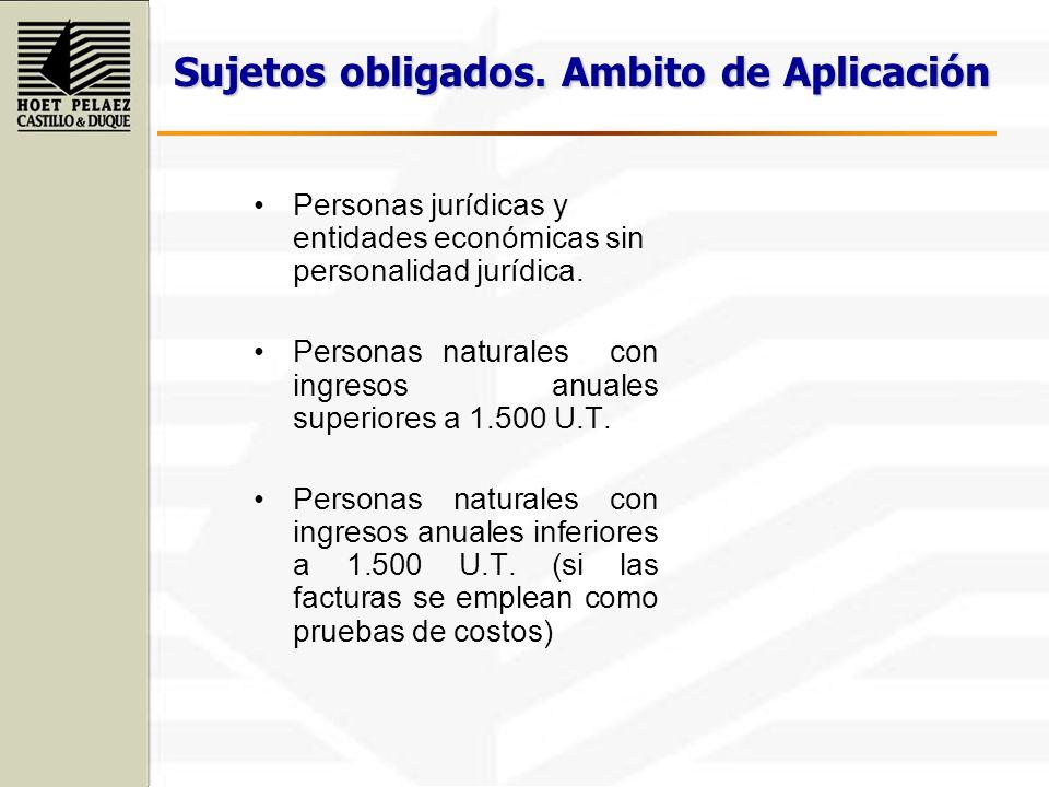 Sujetos obligados. Ambito de Aplicación Personas jurídicas y entidades económicas sin personalidad jurídica. Personas naturales con ingresos anuales s