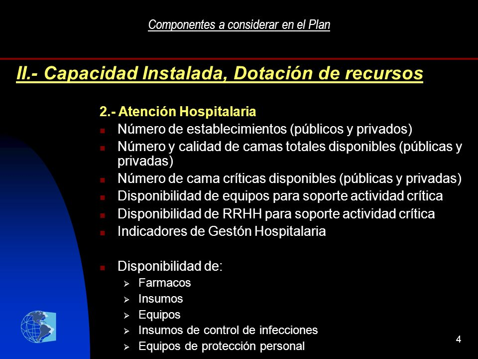 4 Componentes a considerar en el Plan 2.- Atención Hospitalaria Número de establecimientos (públicos y privados) Número y calidad de camas totales dis