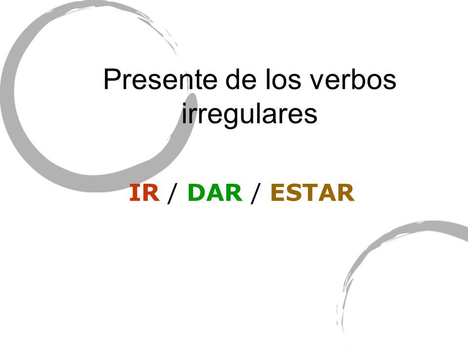 Presente de los verbos irregulares IR / DAR / ESTAR