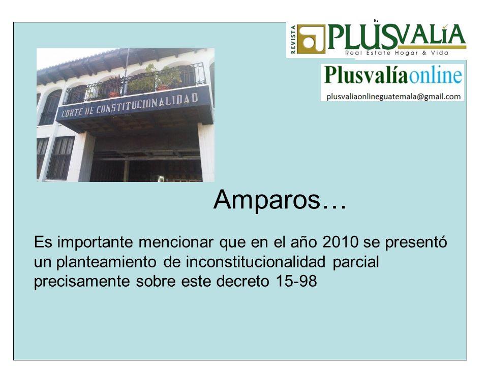 Amparos… Es importante mencionar que en el año 2010 se presentó un planteamiento de inconstitucionalidad parcial precisamente sobre este decreto 15-98