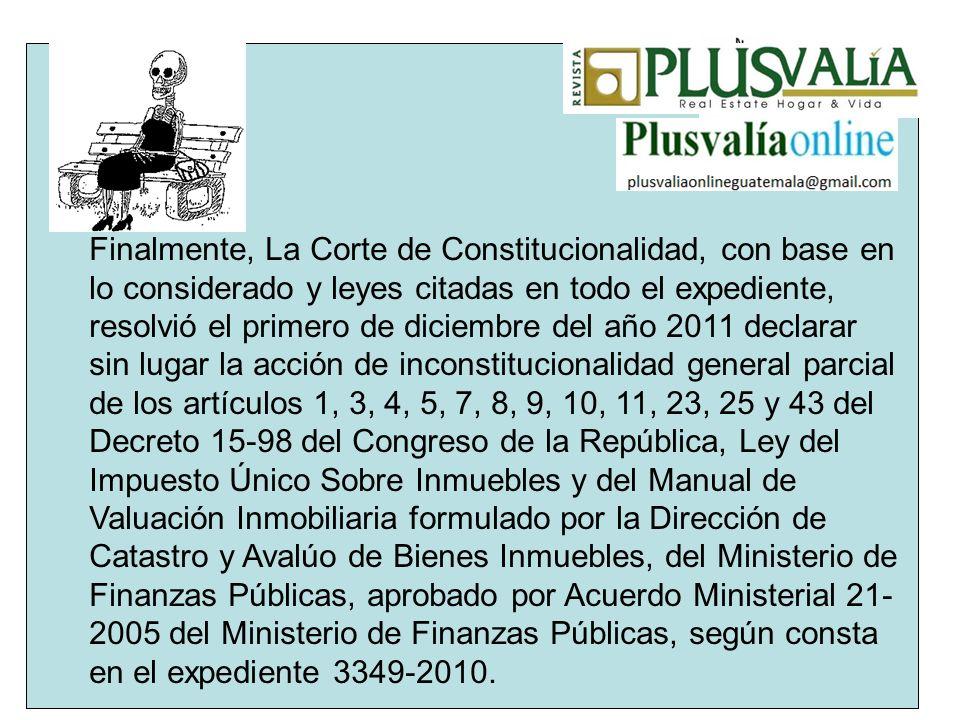 Finalmente, La Corte de Constitucionalidad, con base en lo considerado y leyes citadas en todo el expediente, resolvió el primero de diciembre del año
