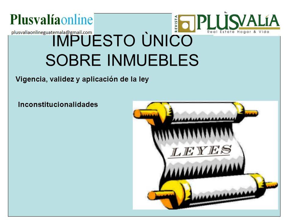 IMPUESTO ÙNICO SOBRE INMUEBLES Vigencia, validez y aplicación de la ley Inconstitucionalidades