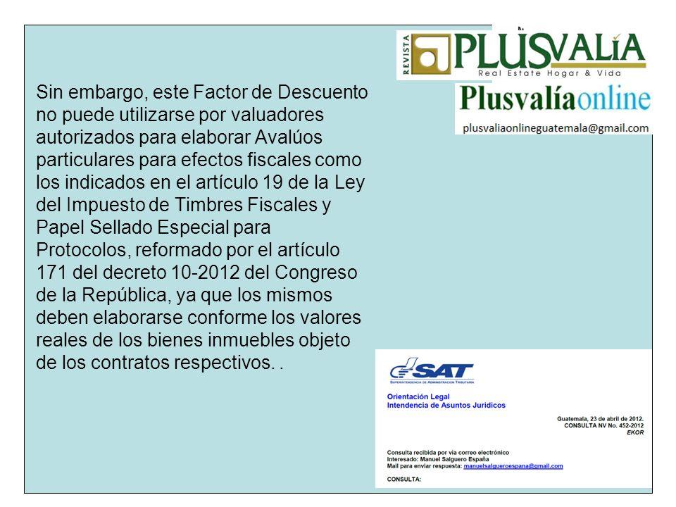 Sin embargo, este Factor de Descuento no puede utilizarse por valuadores autorizados para elaborar Avalúos particulares para efectos fiscales como los