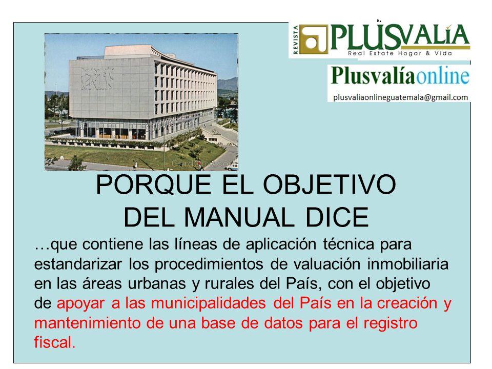 PORQUE EL OBJETIVO DEL MANUAL DICE …que contiene las líneas de aplicación técnica para estandarizar los procedimientos de valuación inmobiliaria en la