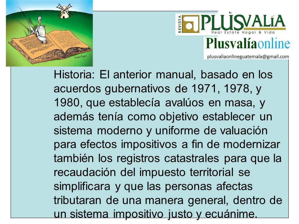 Historia: El anterior manual, basado en los acuerdos gubernativos de 1971, 1978, y 1980, que establecía avalúos en masa, y además tenía como objetivo
