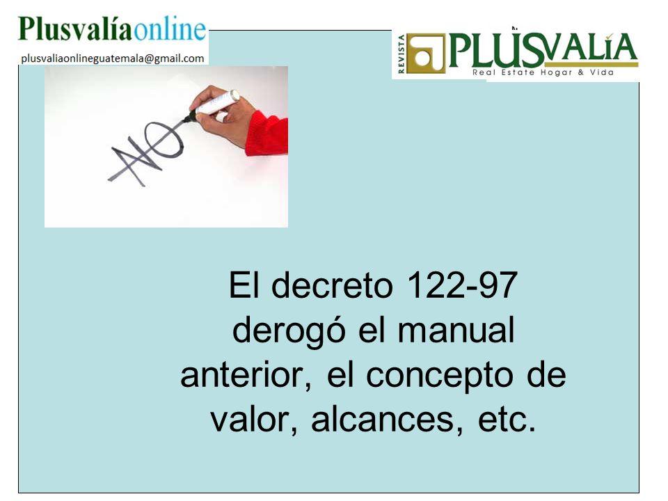 El decreto 122-97 derogó el manual anterior, el concepto de valor, alcances, etc.