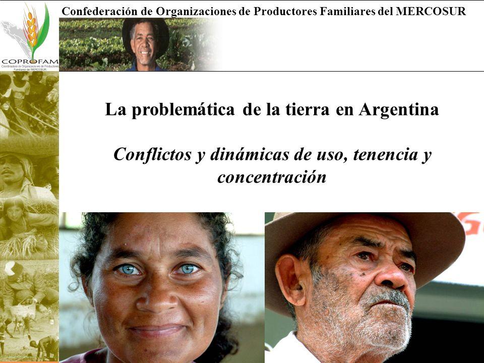 Confederación de Organizaciones de Productores Familiares del MERCOSUR La problemática de la tierra en Argentina Conflictos y dinámicas de uso, tenenc