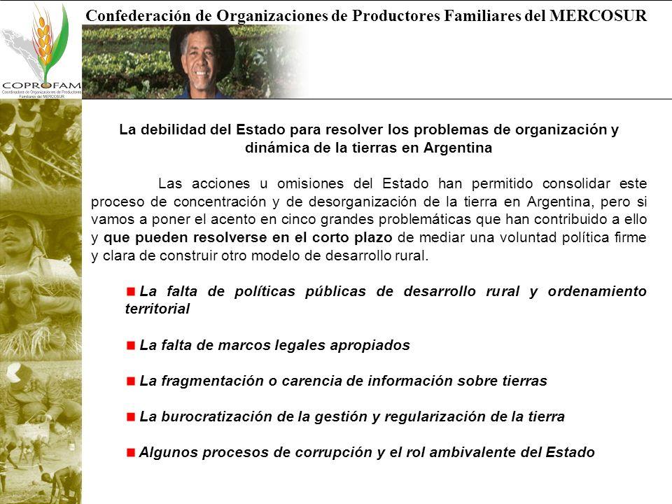 Confederación de Organizaciones de Productores Familiares del MERCOSUR FAA en el I Congreso de la Tierra del año 2004 denunciaba el proceso de concentración de tierras en la República Argentina, ya que de los más de 170 millones de hectáreas agropecuarias de todo el país, 74,3 millones estaban en poder de tan sólo 4.000 dueños; con un total en el país de 300.000 productores, apenas 4.000 poseían casi la mitad de la tierra; en la región pampeana había 4 millones de hectáreas en manos de sólo 116 dueños; de las 317 mil explotaciones agropecuarias censadas en el año 2002, había 100 mil establecimientos menos que en 1988.