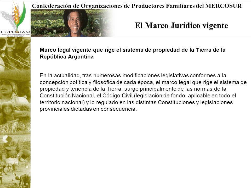 Confederación de Organizaciones de Productores Familiares del MERCOSUR El Marco Jurídico vigente Marco legal vigente que rige el sistema de propiedad