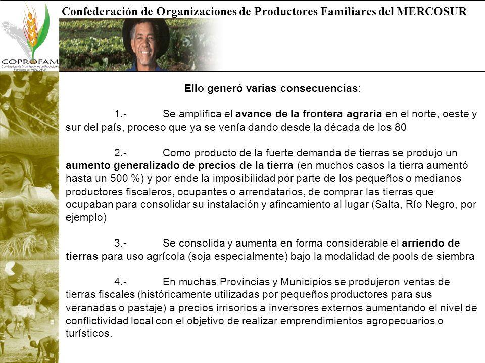 Confederación de Organizaciones de Productores Familiares del MERCOSUR Ello generó varias consecuencias: 1.- Se amplifica el avance de la frontera agr
