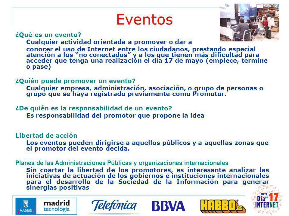 Eventos ¿Qué es un evento? Cualquier actividad orientada a promover o dar a conocer el uso de Internet entre los ciudadanos, prestando especial atenci
