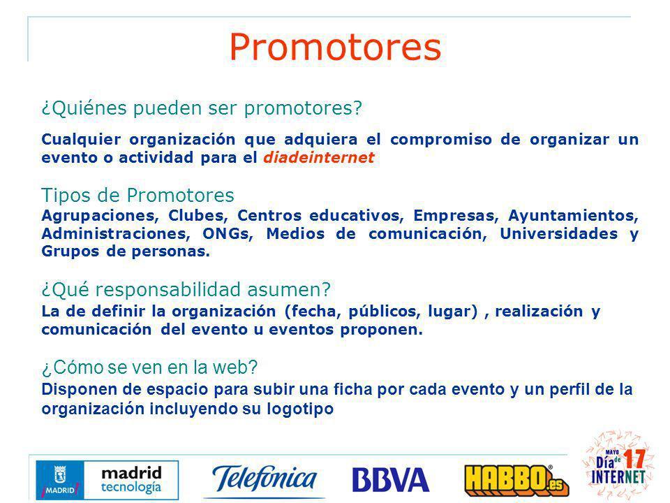 Promotores ¿Quiénes pueden ser promotores? Cualquier organización que adquiera el compromiso de organizar un evento o actividad para el diadeinternet