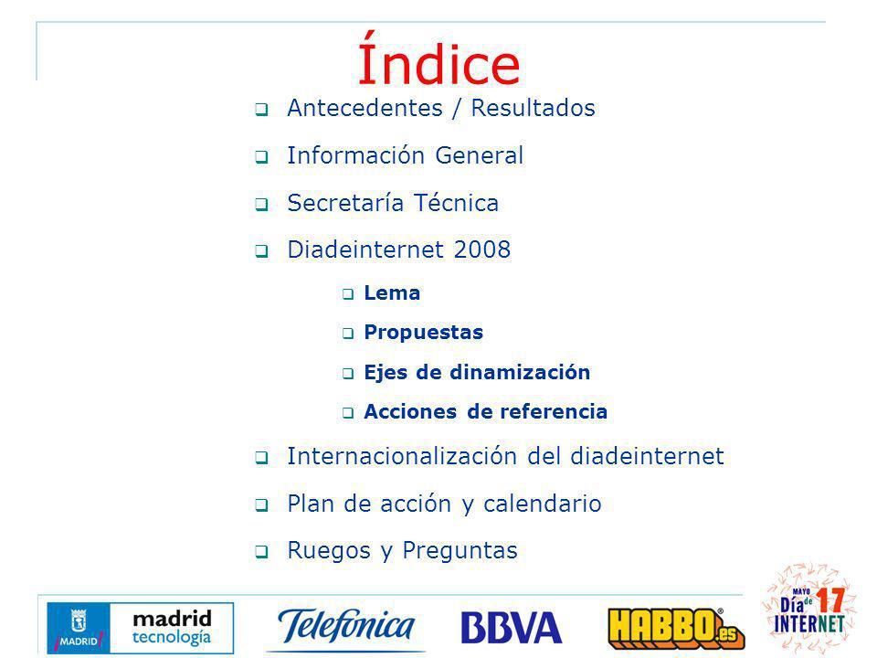 Índice Antecedentes / Resultados Información General Secretaría Técnica Diadeinternet 2008 Lema Propuestas Ejes de dinamización Acciones de referencia
