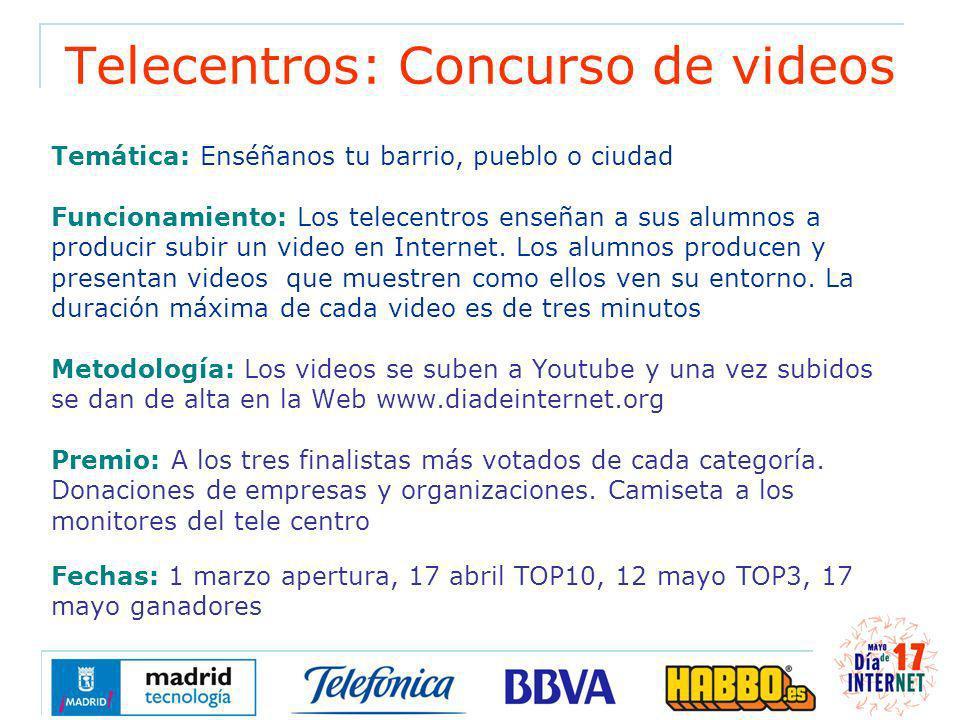 Telecentros: Concurso de videos Temática: Enséñanos tu barrio, pueblo o ciudad Funcionamiento: Los telecentros enseñan a sus alumnos a producir subir un video en Internet.