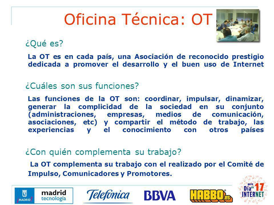 Oficina Técnica: OT ¿Qué es? La OT es en cada país, una Asociación de reconocido prestigio dedicada a promover el desarrollo y el buen uso de Internet