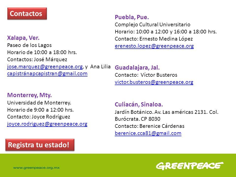 Contactos Xalapa, Ver. Paseo de los Lagos Horario de 10:00 a 18:00 hrs. Contactos: José Márquez jose.marquez@greenpeace.org, y Ana Lilia capistránapca
