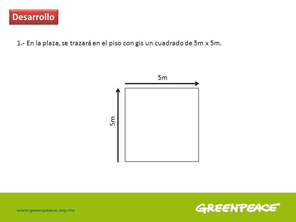 Desarrollo 1.- En la plaza, se trazará en el piso con gis un cuadrado de 5m x 5m. 5m