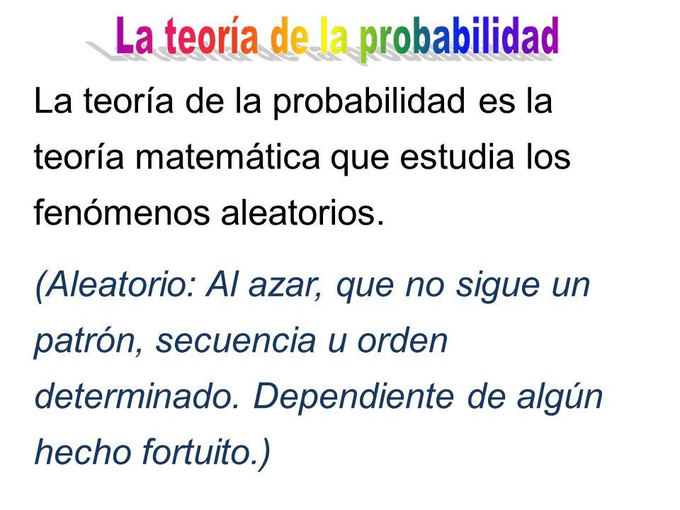 La teoría de la probabilidad es la teoría matemática que estudia los fenómenos aleatorios.