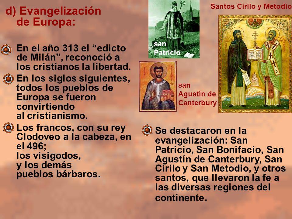 d) Evangelización de Europa: En el año 313 el edicto de Milán, reconoció a los cristianos la libertad. En los siglos siguientes, todos los pueblos de