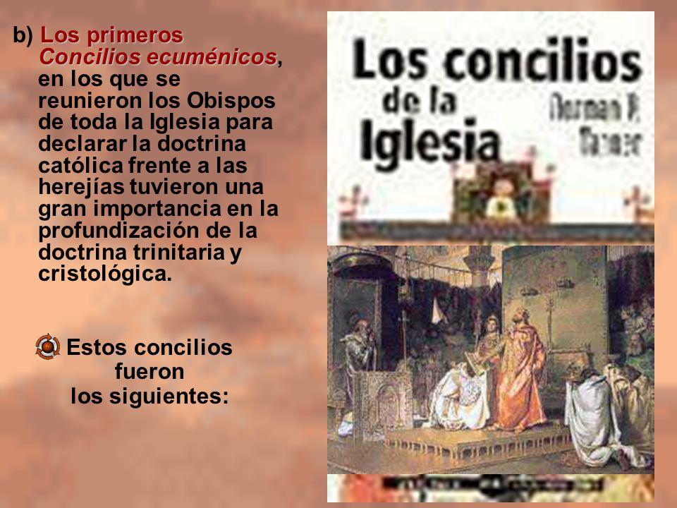 Los primeros Concilios ecuménicos b) Los primeros Concilios ecuménicos, en los que se reunieron los Obispos de toda la Iglesia para declarar la doctri