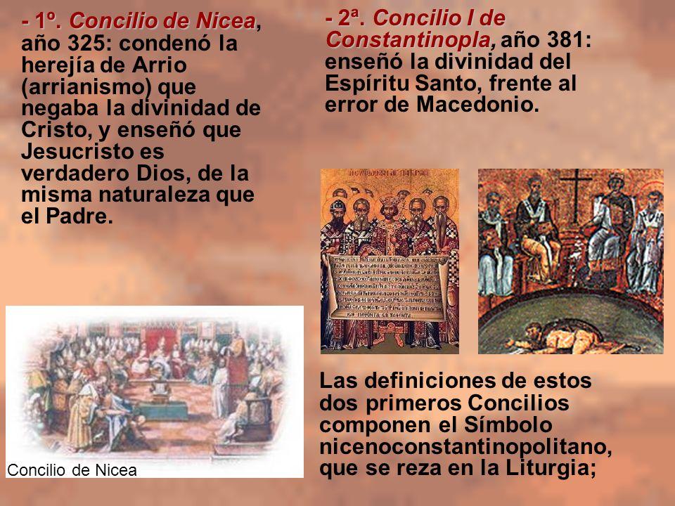 - 1º. Concilio de Nicea - 1º. Concilio de Nicea, año 325: condenó la herejía de Arrio (arrianismo) que negaba la divinidad de Cristo, y enseñó que Jes