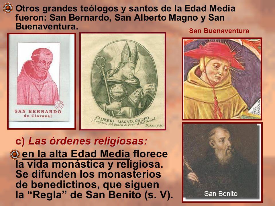 Otros grandes teólogos y santos de la Edad Media fueron: San Bernardo, San Alberto Magno y San Buenaventura. c) Las órdenes religiosas: - en la alta E