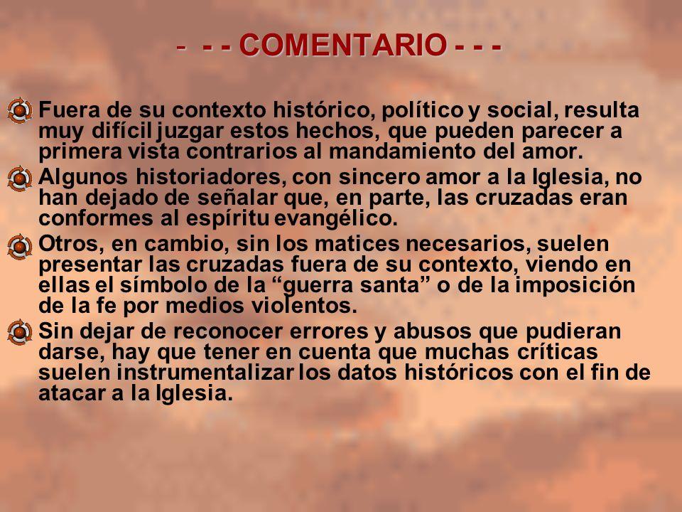 -- - COMENTARIO - - - Fuera de su contexto histórico, político y social, resulta muy difícil juzgar estos hechos, que pueden parecer a primera vista c