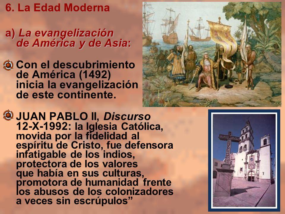 6. La Edad Moderna a) La evangelización de América y de Asia: Con el descubrimiento de América (1492) inicia la evangelización de este continente. JUA