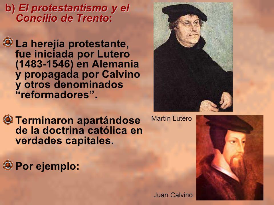 b) El protestantismo y el Concilio de Trento: La herejía protestante, fue iniciada por Lutero (1483-1546) en Alemania y propagada por Calvino y otros