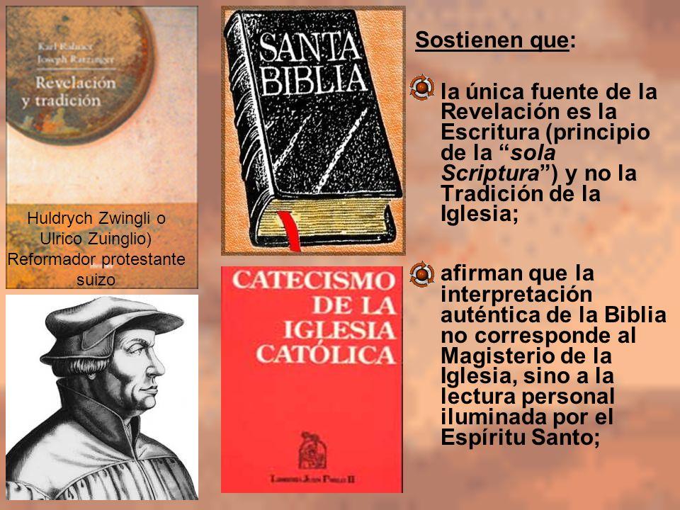 Sostienen que: la única fuente de la Revelación es la Escritura (principio de la sola Scriptura) y no la Tradición de la Iglesia; afirman que la inter