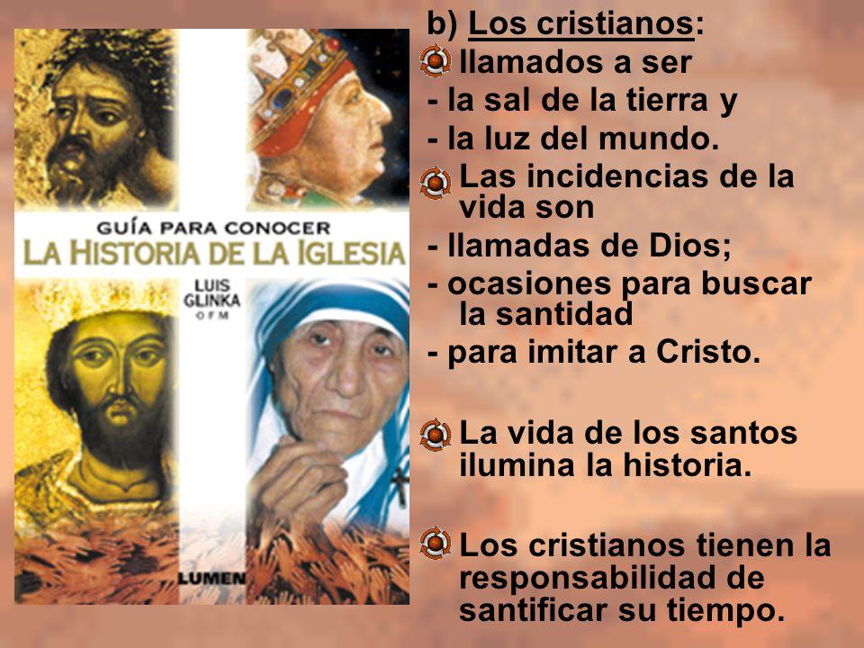 b) Los cristianos: llamados a ser - la sal de la tierra y - la luz del mundo. Las incidencias de la vida son - llamadas de Dios; - ocasiones para busc