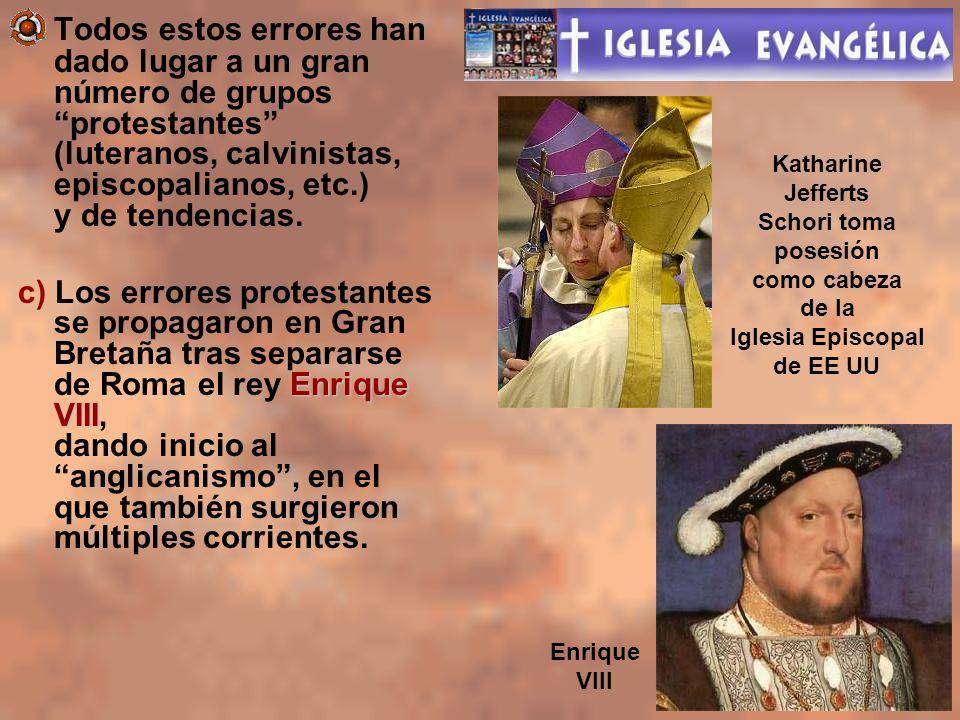 Todos estos errores han dado lugar a un gran número de grupos protestantes (luteranos, calvinistas, episcopalianos, etc.) y de tendencias. Enrique VII