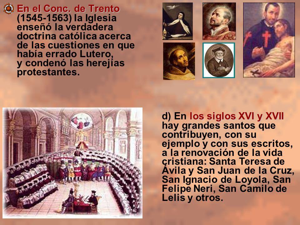 En el Conc. de Trento En el Conc. de Trento (1545-1563) la Iglesia enseñó la verdadera doctrina católica acerca de las cuestiones en que había errado