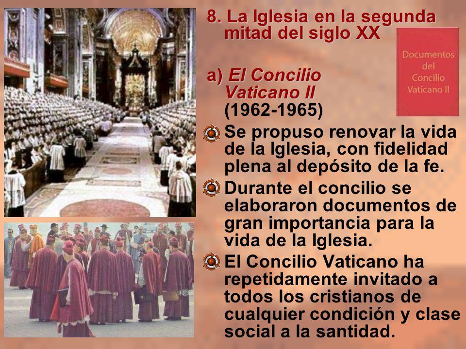 8. La Iglesia en la segunda mitad del siglo XX a) El Concilio Vaticano II a) El Concilio Vaticano II (1962-1965) Se propuso renovar la vida de la Igle