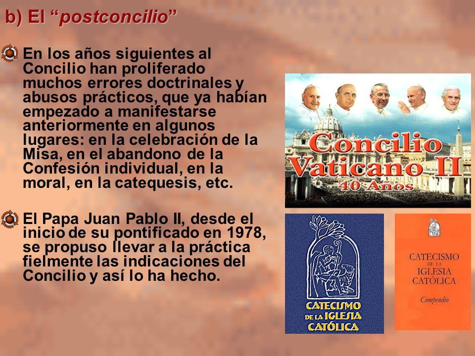 b) El postconcilio En los años siguientes al Concilio han proliferado muchos errores doctrinales y abusos prácticos, que ya habían empezado a manifest