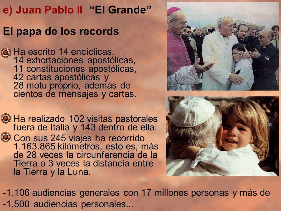 e) Juan Pablo II El Grande El papa de los records Ha escrito 14 encíclicas, 14 exhortaciones apostólicas, 11 constituciones apostólicas, 42 cartas apo