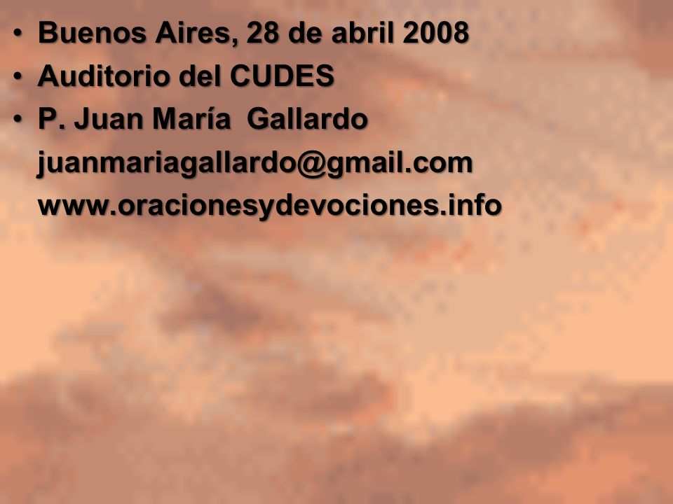 Buenos Aires, 28 de abril 2008Buenos Aires, 28 de abril 2008 Auditorio del CUDESAuditorio del CUDES P. Juan María GallardoP. Juan María Gallardojuanma