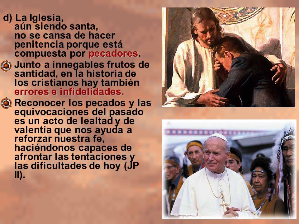 pecadores d) La Iglesia, aún siendo santa, no se cansa de hacer penitencia porque está compuesta por pecadores. errores e infidelidades.Junto a innega