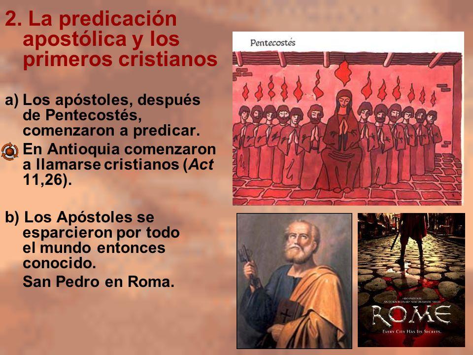 2. La predicación apostólica y los primeros cristianos a)Los apóstoles, después de Pentecostés, comenzaron a predicar. En Antioquia comenzaron a llama