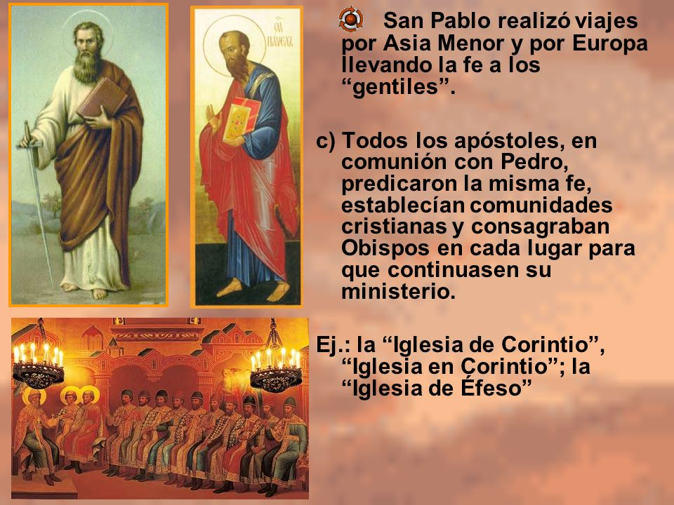 San Pablo realizó viajes por Asia Menor y por Europa llevando la fe a los gentiles. c) Todos los apóstoles, en comunión con Pedro, predicaron la misma